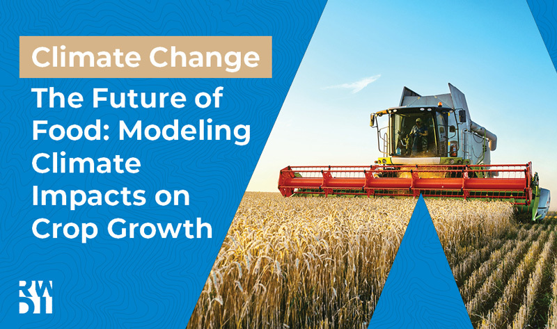 the future of food modeling climate impacts on crop growth, with image of field being harvested.